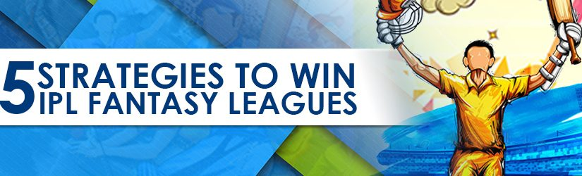 5 Strategies to Win IPL Fantasy Leagues