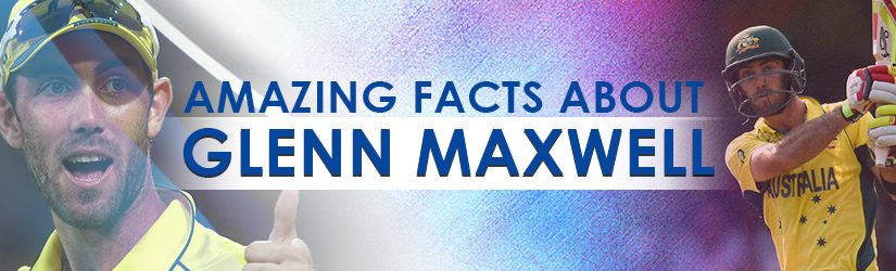Amazing Facts about Glenn Maxwell