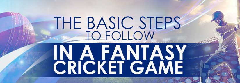 The Basic Steps to follow in a Fantasy Cricket game