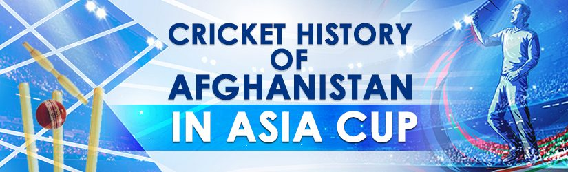 Cricket History of Afghanistan in Asia Cup