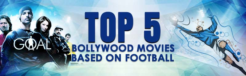 Top 5 Bollywood Movies Based on Football