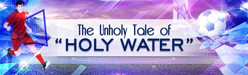 11wickets.com-fantasy-football-blog-img-on-the-unholy-tale-of-holy-water