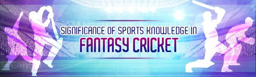 Significance of Sports Knowledge in Fantasy Cricket