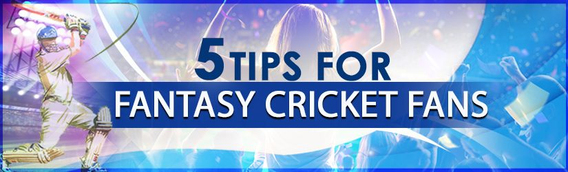 5 Tips for Fantasy Cricket Fans
