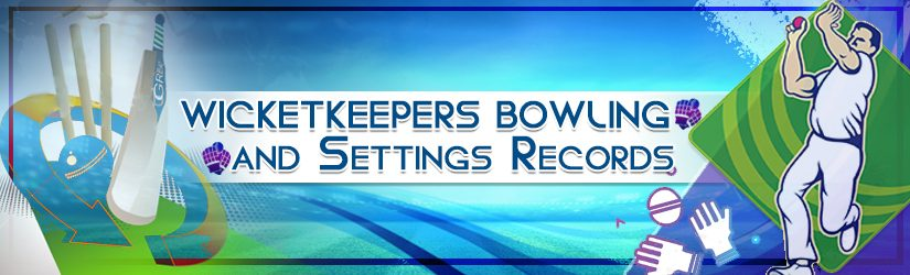 Wicketkeepers Bowling And Setting Records