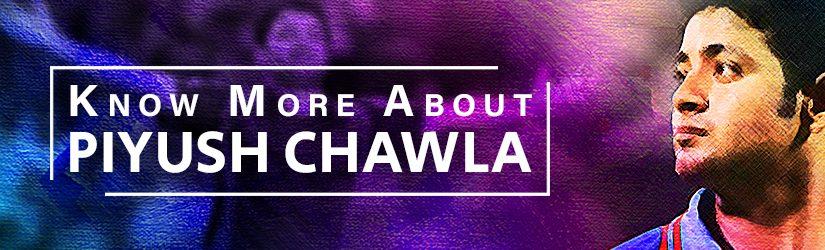 Know More About Piyush Chawla
