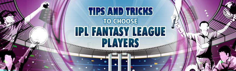 Tips and Tricks to Choose IPL Fantasy League Players