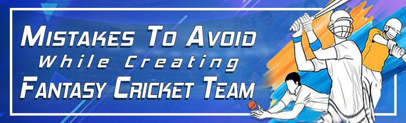 Mistakes To Avoid While Creating Fantasy Cricket Team