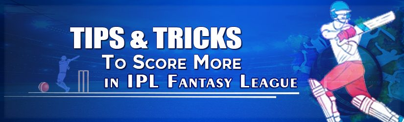 Tips & Tricks To Score More in IPL Fantasy League