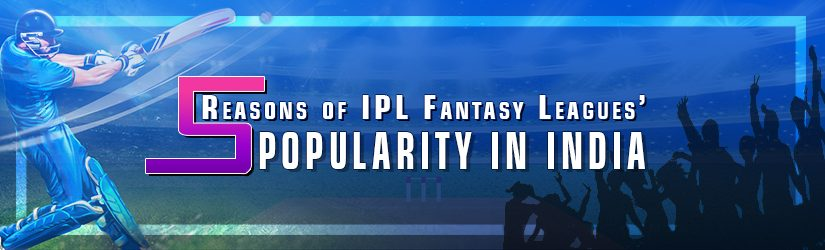 5 Reasons of IPL Fantasy Leagues' Popularity in India