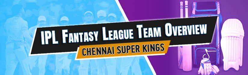 IPL Fantasy League Team Overview – Chennai Super Kings