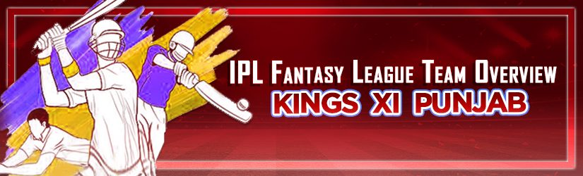 IPL Fantasy League Team Overview – Kings XI Punjab