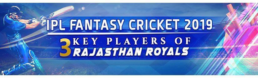 IPL Fantasy Cricket League 2019 – 3 Key Players of Rajasthan Royals