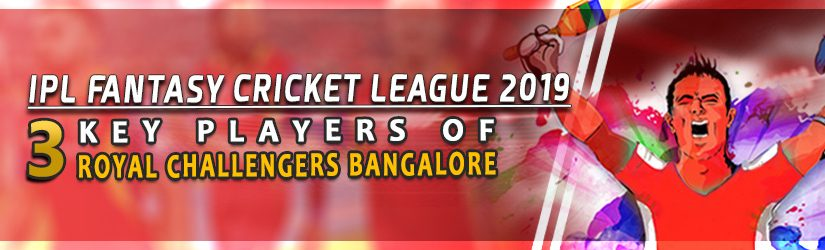 IPL Fantasy Cricket League 2019 – 3 Key Players of Royal Challengers Bangalore