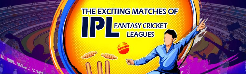 The Exciting Matches of IPL Fantasy Cricket Leagues