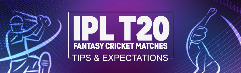 IPL T20 Fantasy Cricket League Tips and Expectations