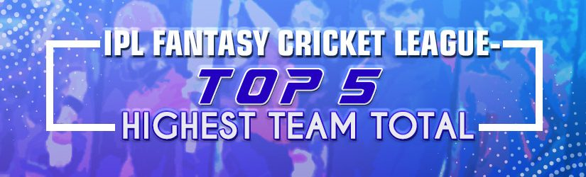 IPL Fantasy Cricket League – Top 5 Highest Team Total