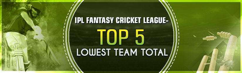 IPL Fantasy Cricket League – Top 5 Lowest Team Total