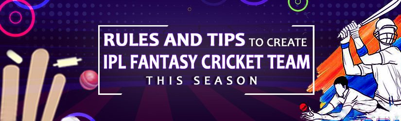 Rules and Tips To Create IPL Fantasy Cricket Team This Season