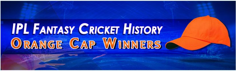 IPL Fantasy Cricket History – Orange Cap Winners