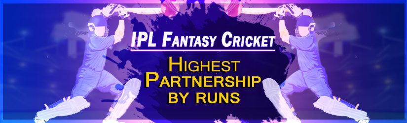 IPL Fantasy Cricket – Highest Partnerships by Runs