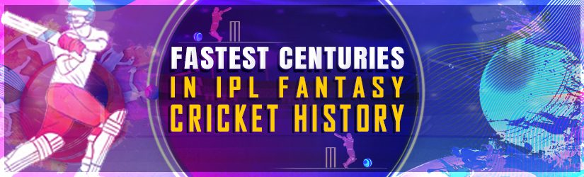 Fastest Centuries in IPL Fantasy Cricket History