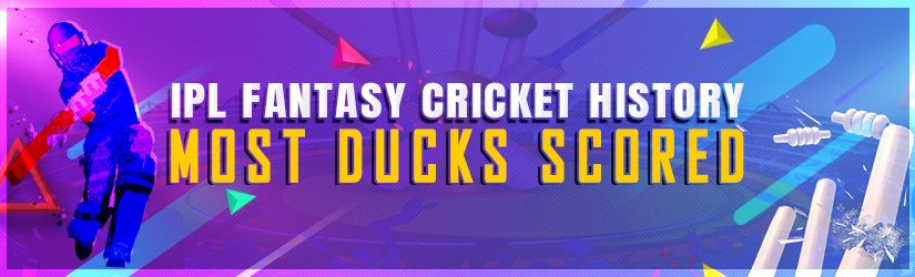 IPL Fantasy Cricket History – Most Ducks Scored