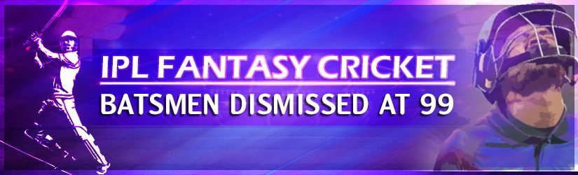 IPL Fantasy Cricket League – Cricketers Dismissed at 99