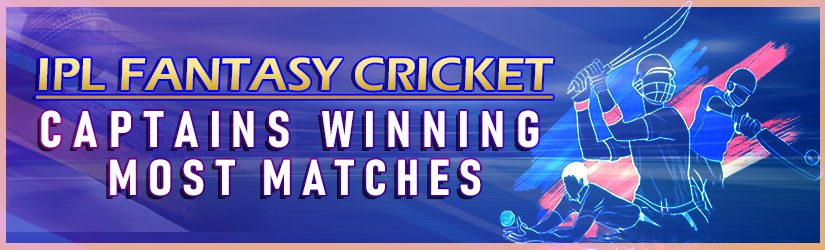 IPL Fantasy Cricket – Captains Winning Most Matches