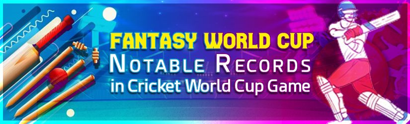 Fantasy World Cup – Notable Records in Cricket World Cup