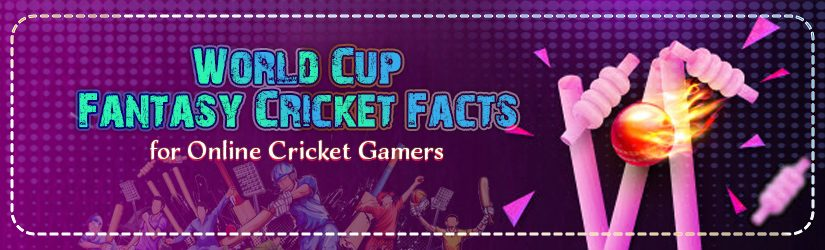 World Cup Fantasy Cricket Facts for Online Cricket Gamers