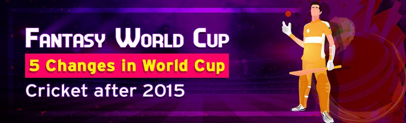 Fantasy World Cup – 5 Changes in World Cup Cricket after 2015