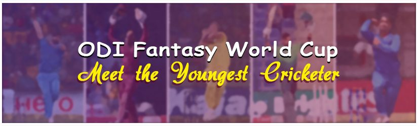 ODI Fantasy World Cup – Meet the Youngest Cricketer