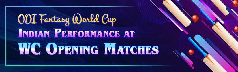 ODI Fantasy World Cup – Indian Performance at WC Opening Matches