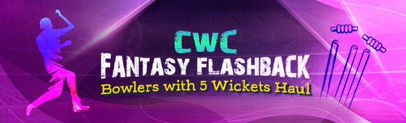 CWC Fantasy Flashback –Bowlers with 5 Wickets Haul