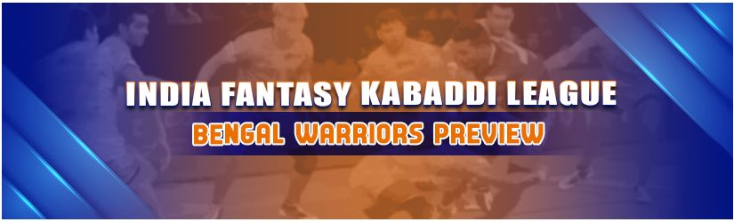 India Fantasy Kabaddi League – Bengal Warriors Preview