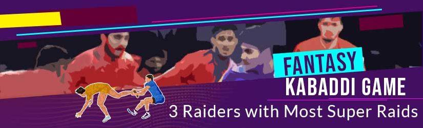 Fantasy Kabaddi Game – 3 Raiders with Most Super Raids