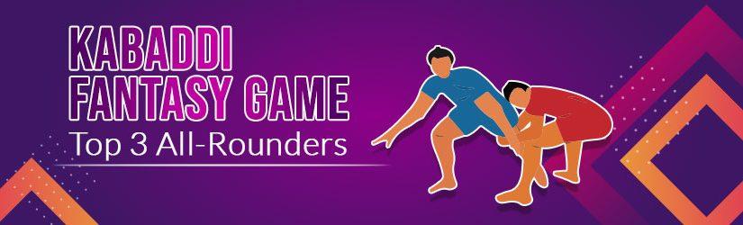 Kabaddi Fantasy Games – Top 3 All-rounders