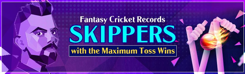 Fantasy Cricket Records – Skippers with the Maximum Toss Wins