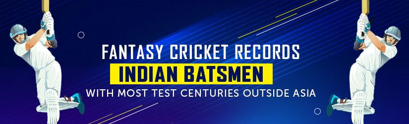 Fantasy Cricket Records – Indian Batsmen with Most Test Centuries outside Asia