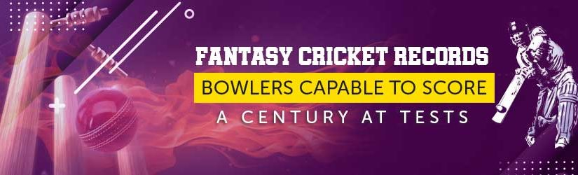 Fantasy Cricket Records – Bowlers Capable to Score a Century at Tests