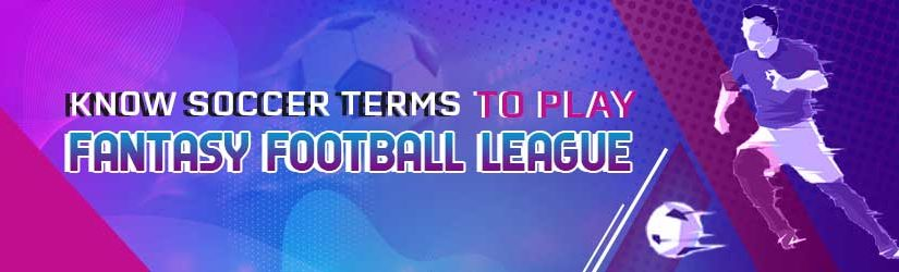 Know Soccer Terms to Play Fantasy Football League