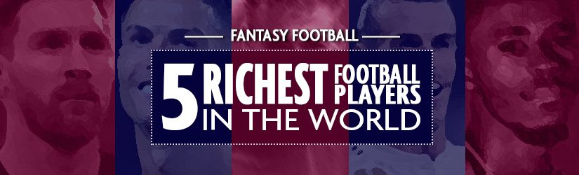 Fantasy Football – 5 Richest Football Players in the World
