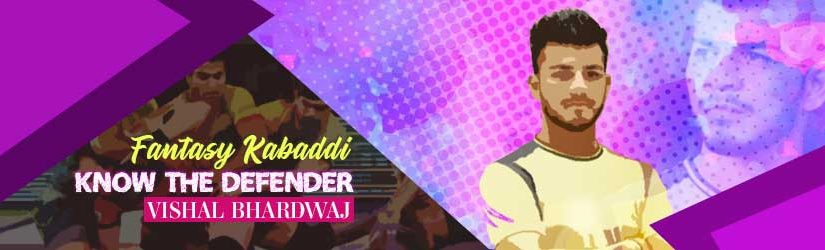 Fantasy Kabaddi – Know the Defender Vishal Bhardwaj