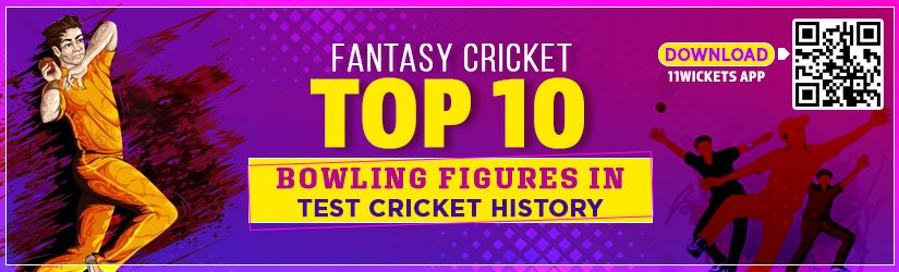 Fantasy Cricket – Top 10 Bowling Figures in Test Cricket History