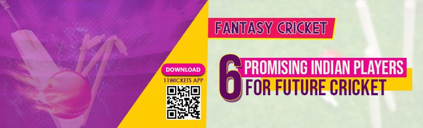 Fantasy Cricket – 6 Promising Indian Players for Future Cricket