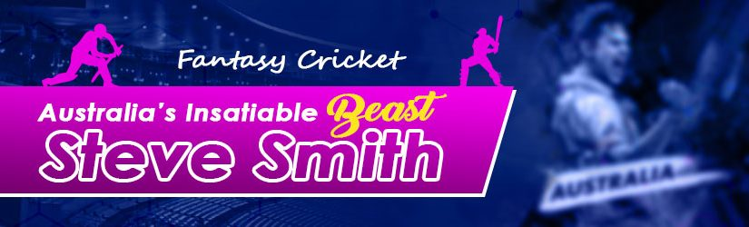 Fantasy cricket – Australia's Insatiable Beast Steve Smith