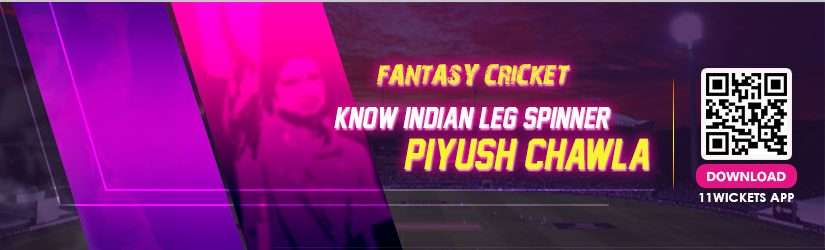 Fantasy Cricket – Know Indian Leg Spinner Piyush Chawla