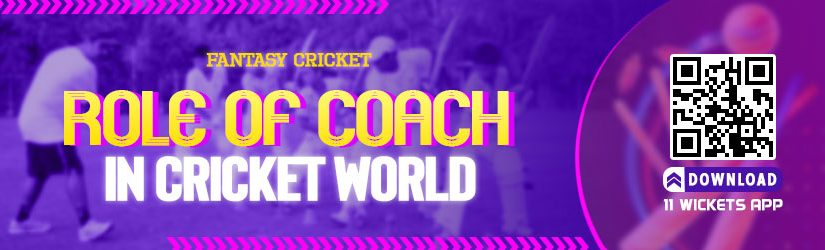 Fantasy Cricket – Role of Coach in Cricket World