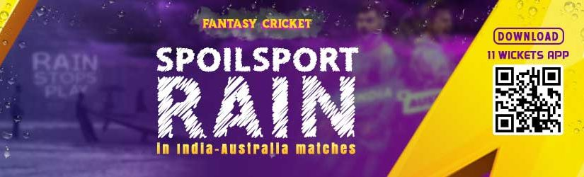 Fantasy Cricket – Spoilsport Rain in India-Australia matches